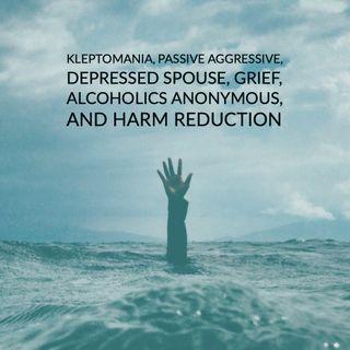 Kleptomania, Passive Aggressive, Depressed Spouse, Grief, Alcoholics Anonymous, etc.