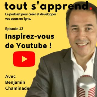 Episode 13 : Inspirez-vous de Youtube !