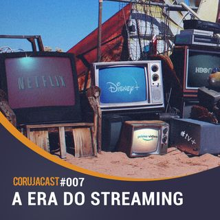 Corujacast #007 A era do Streaming – Um caso de amor com a tecnologia