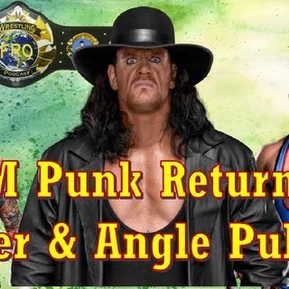 CM Punk Returns / Undertaker & Angle Pulled