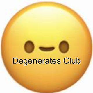 Welcome to the degenerates club!