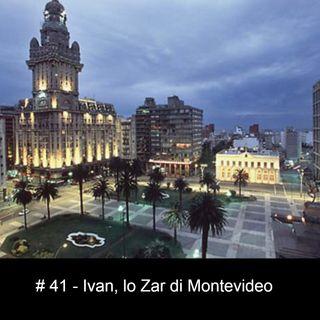 #41 Ivan, lo Zar di Montevideo