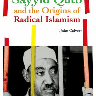 Who was Sayyed Qutb? with Dr. John Calvert
