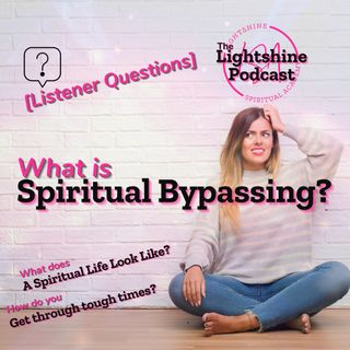 26: What is Spiritual Bypassing? | Listener Questions