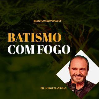Batismo com fogo // pr. Jorge Mantoan