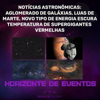 Horizonte de Eventos - Episódio 25 - Notícias - Luas de Marte, Crise da Cosmologia, Temperatura de Estrelas, Aglomerado de Galáxias