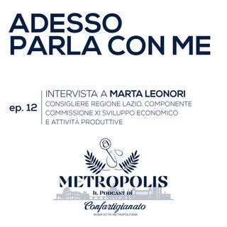 Ep. 12 - Adesso Parla Con Me - Marta Leonori, Consigliere Regione Lazio