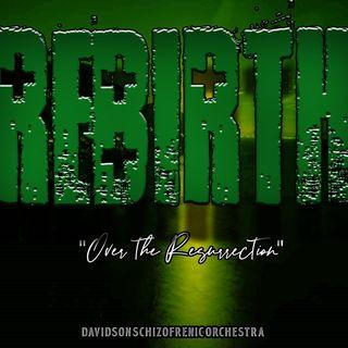 REBIRTH - Over the Resurrection -