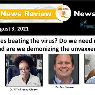 News Too Real 8-3-21: Are vaccines beating the virus? Do we need mandates, and are we demonizing the unvaxxed?
