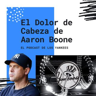El Dolor de Cabeza de Aaron Boone con los Yankees