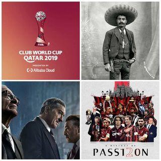 Exposición Emiliano Zapata, Película El Irlandés, UEFA Champions/Europa League, Mundial de Clubes 2019, A.C. Milan.
