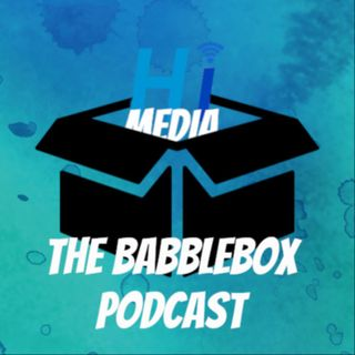 The Babble Box Podcast #9 With Will and Evan