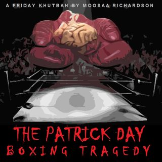 Islam's Respect for Intellect & The Patrick Day Boxing Tragedy