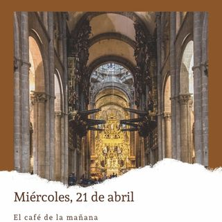 Miércoles, 21 de abril. Consagran la catedral de Santiago