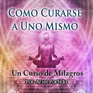 """Un Curso de Milagros """"Como Curarse a Uno Mismo"""" Con Ariel Partida"""