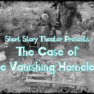 The Case of the Vanishing Homeless - by Bill Russo and the Short Story Theater