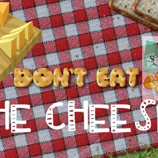 DON'T EAT THE CHEESE!