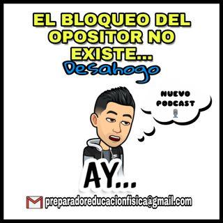#17 EL BLOQUEO DEL OPOSITOR NO EXISTE. DESPIERTA!