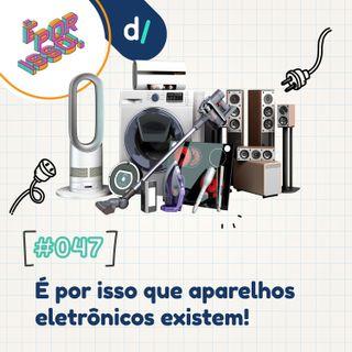 É Por Isso! #47 - É por isso que aparelhos eletrônicos existem! 💡