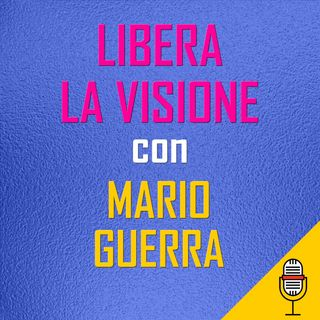Libera la visione con Mario Guerra  23/04/2020