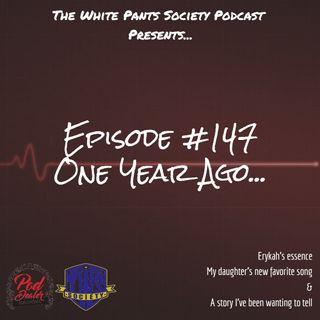 Episode 147 - One Year Ago