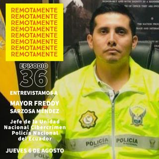 36 - Entrevistamos a Freddy Sarzosa Méndez, Jefe de Delitos Informaticos de la Policia del Ecuador