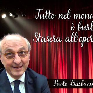 Tutto nel Mondo è Burla  - Nel Foyer con.. Paolo Barbacini