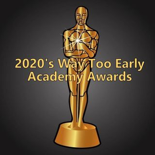 Out Now Bonus: 2020's Way Too Early Academy Awards