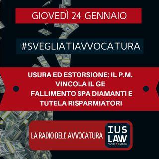 USURA ED ESTORSIONE: IL P.M. VINCOLA IL GE -  FALLIMENTO SPA DIAMANTI E TUTELA RISPARMIATORI - #SvegliatiAvvocatura
