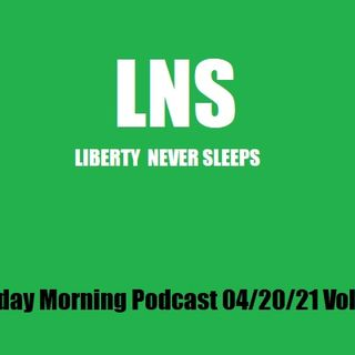 LNS: Tuesday Morning Podcast 04/20/21 Vol.10 #074