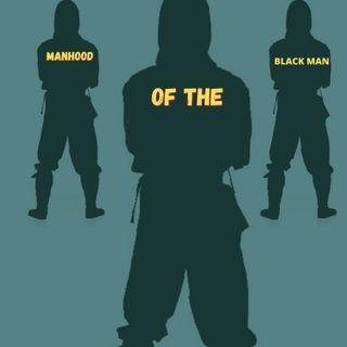 MANHOOD Of The Black Man