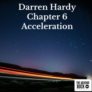 Darren Hardy: Chapter 6 - Acceleration