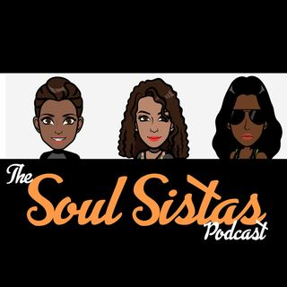 The Soul Sistas Podcast 10.10.2017