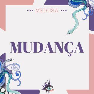 #22 Podcast Medusa - Mudança