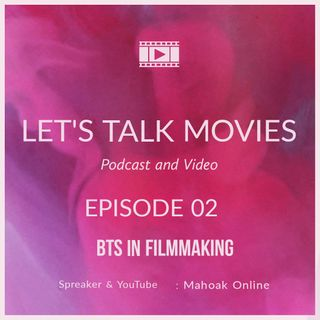 Let's Talk Movies - BTS In Filmmaking