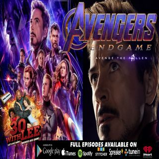 AVENGERS: ENDGAME SPOILER-FREE EDITION | 30 WITH LEE 4-26-2019