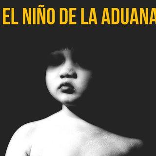 El Niño De La Aduana (Historias De Terror)