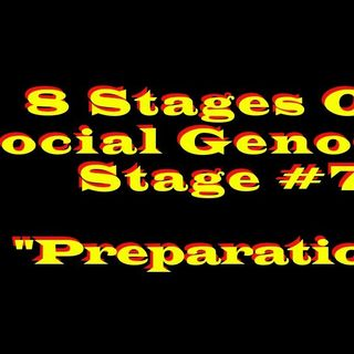 "8 Stages of Genocide and how it compares to current cultural Issues. Stage#7 ""Preparation"""