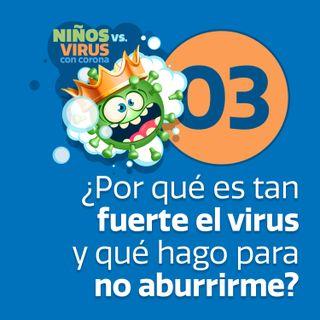 Día 03: ¡Vive intensamente! | ¿Por qué es tan fuerte el virus y qué hago para no aburrirme?