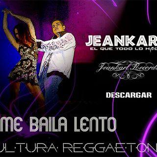 Jeankarl - Me Baila Lento REMIX