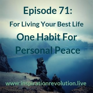 Episode 71 - One Habit For Personal Peace