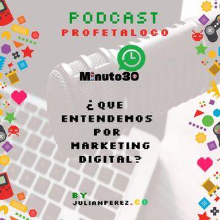¿ Qué Entendemos por Marketing Digital ?