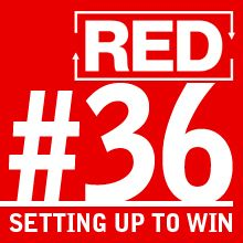 RED 036: Setting Yourself Up To Win