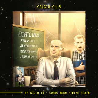 CALCIO CLUB - Ep.14 - Corto Muso Strike Again
