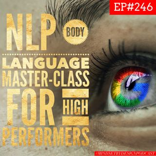 #246: NLP Body Language Master Class for High Performers