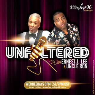 UNFILTERED with Ernest J. Lee & Uncle Ron - April 25th, 2018 - FULL SHOW