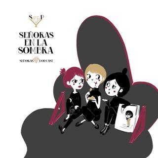 005 Señoras en la sombra @senorasypodcast #señorasycroquetas