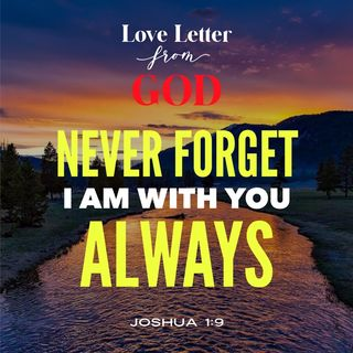 Never Forget I Am with You Always, My Love Never Fails