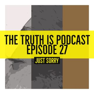 Episode 27: Just Sorry
