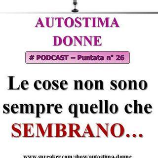 Le cose non sono sempre quello che sembrano (Podcast Autostima Donne #26)...